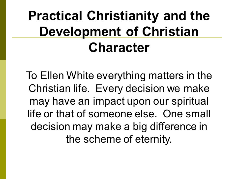 To Ellen White everything matters in the Christian life.