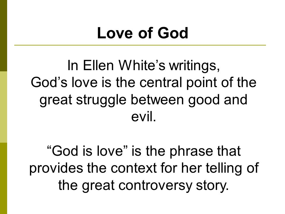 In Ellen Whites writings, Gods love is the central point of the great struggle between good and evil.