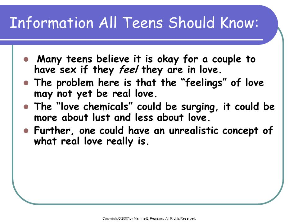 Copyright © 2007 by Marline E. Pearson. All Rights Reserved. Information All Teens Should Know: Many teens believe it is okay for a couple to have sex