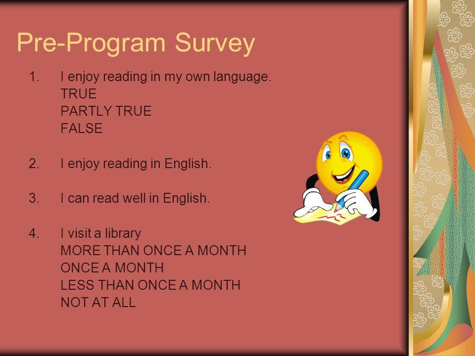 Pre-Program Survey 1.I enjoy reading in my own language.