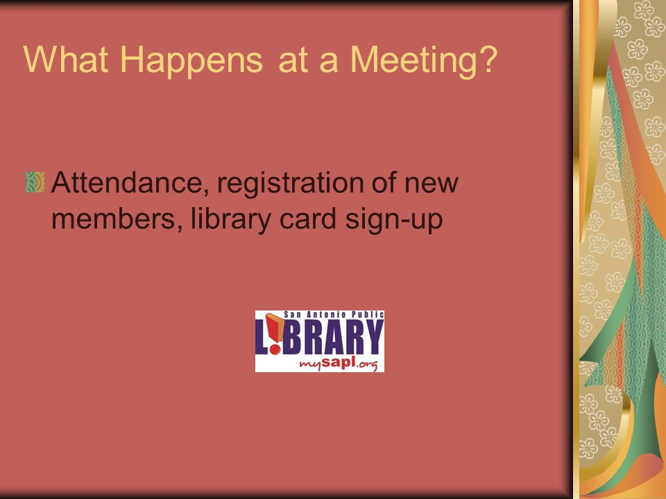 What Happens at a Meeting Attendance, registration of new members, library card sign-up