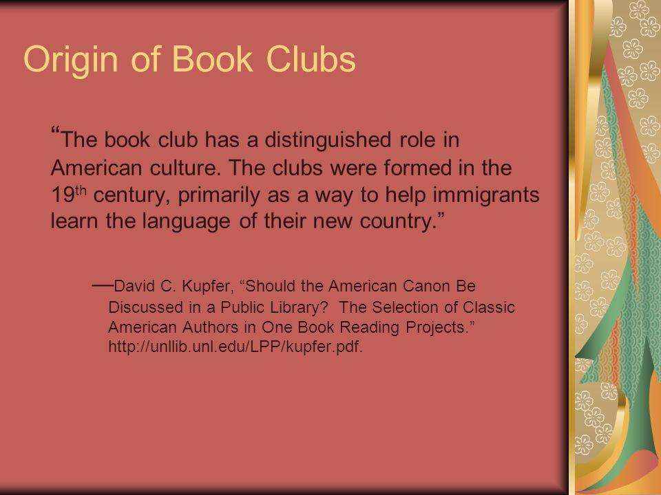 Origin of Book Clubs The book club has a distinguished role in American culture.