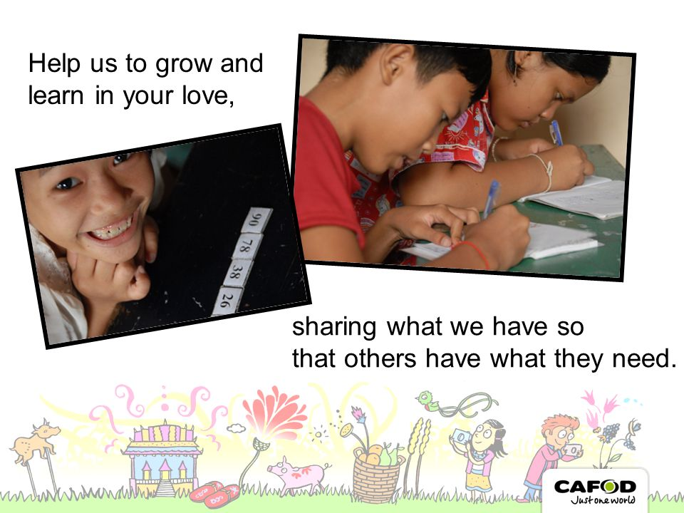 sharing what we have so that others have what they need. Help us to grow and learn in your love,
