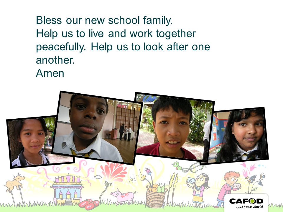 Bless our new school family. Help us to live and work together peacefully.