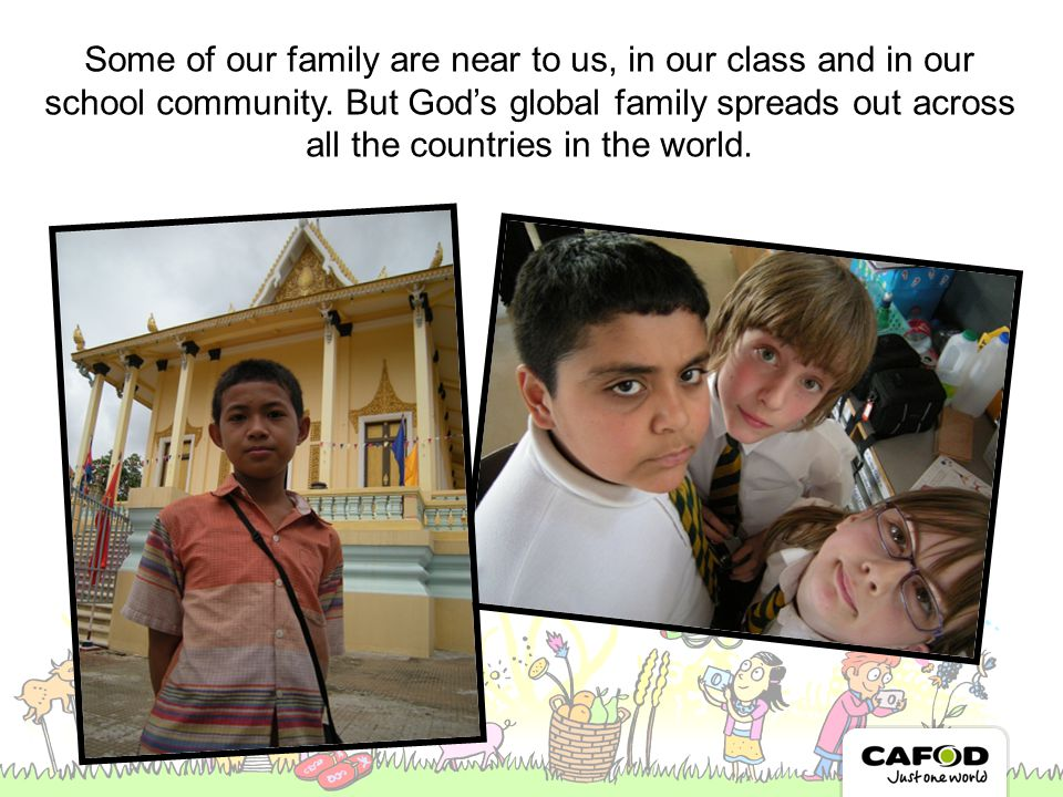Some of our family are near to us, in our class and in our school community.