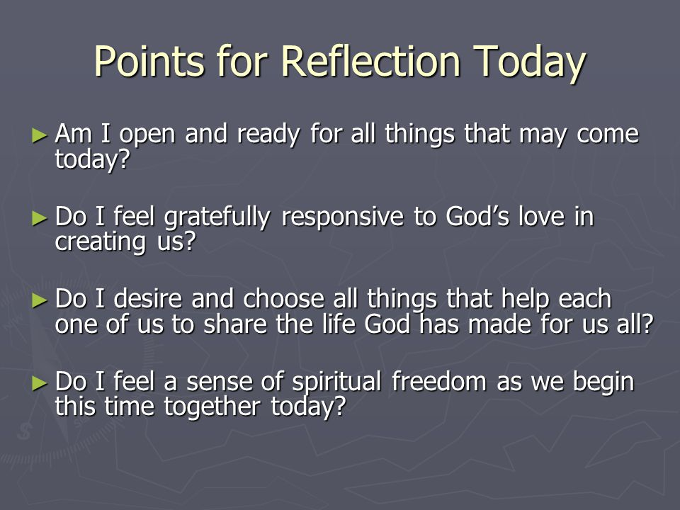 Points for Reflection Today Am I open and ready for all things that may come today.