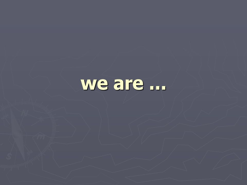 we are...