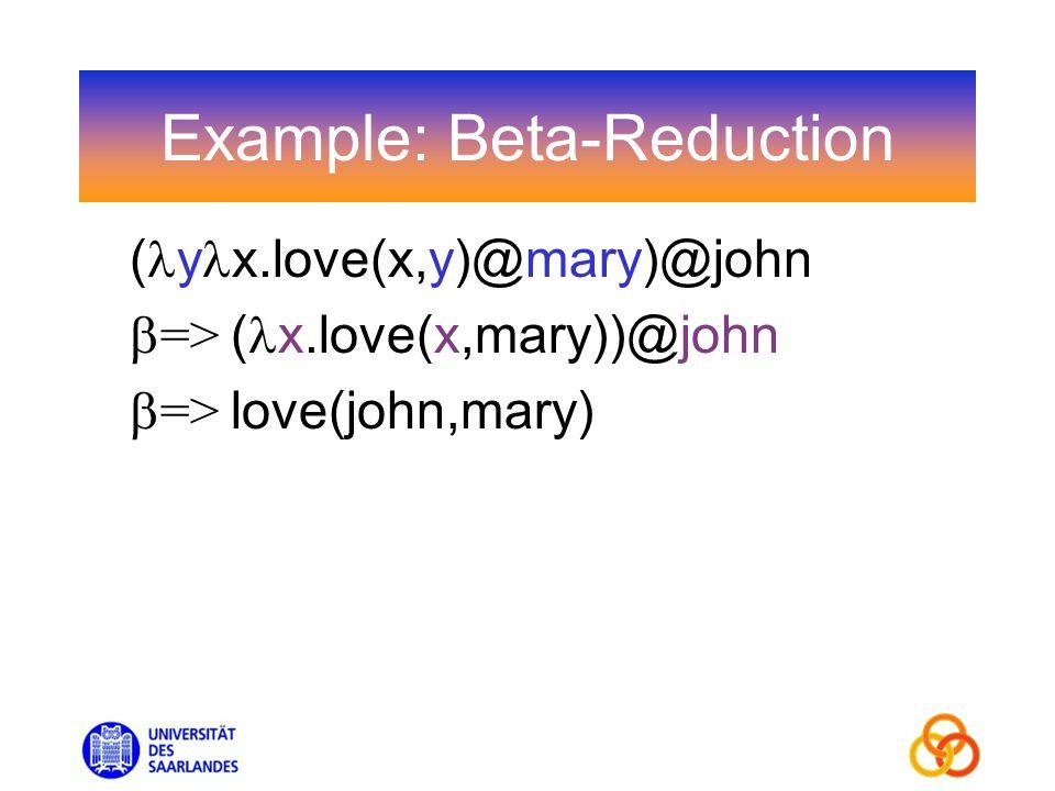 Example: Beta-Reduction ( y x.love(x,y)@mary)@john => ( x.love(x,mary))@john => love(john,mary)