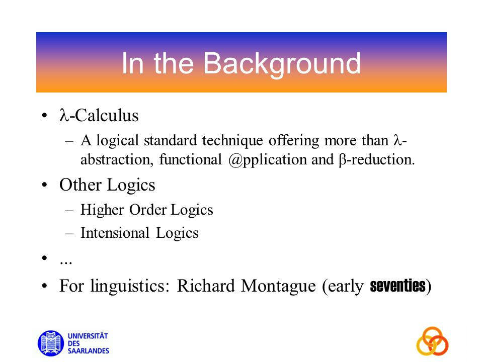 In the Background -Calculus –A logical standard technique offering more than - abstraction, functional @pplication and β-reduction.