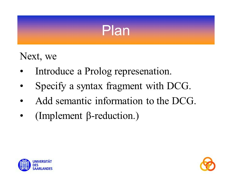 Plan Next, we Introduce a Prolog represenation. Specify a syntax fragment with DCG.