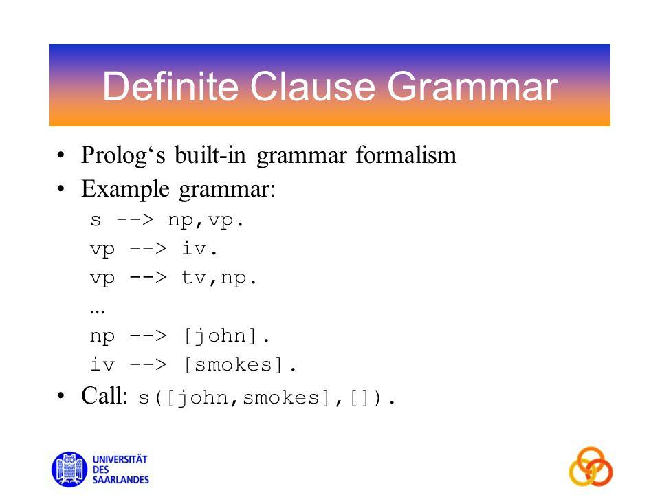 Definite Clause Grammar Prologs built-in grammar formalism Example grammar: s --> np,vp.