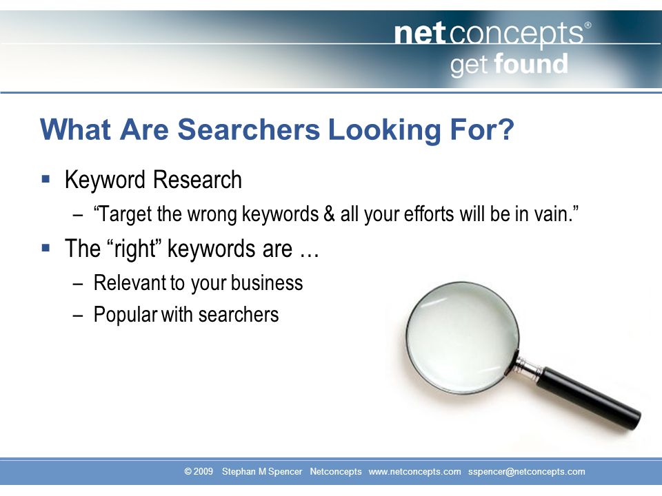 © 2009 Stephan M Spencer Netconcepts www.netconcepts.com sspencer@netconcepts.com What Are Searchers Looking For.