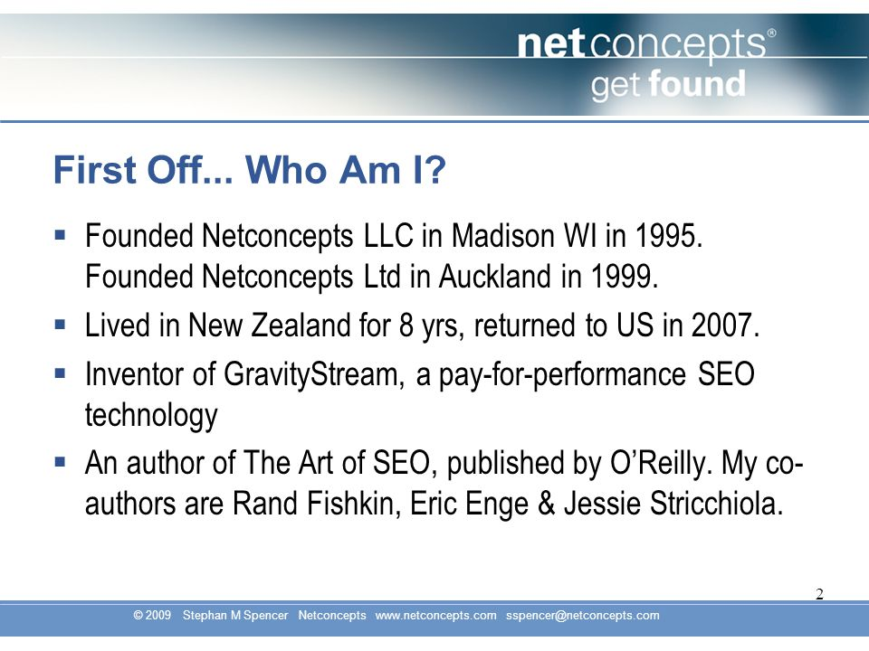 © 2009 Stephan M Spencer Netconcepts www.netconcepts.com sspencer@netconcepts.com 2 First Off...