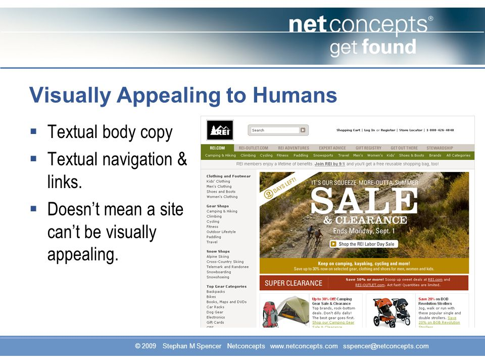 © 2009 Stephan M Spencer Netconcepts www.netconcepts.com sspencer@netconcepts.com Visually Appealing to Humans Textual body copy Textual navigation & links.