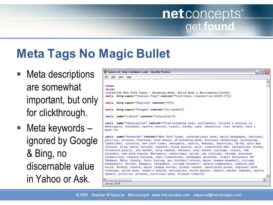 © 2009 Stephan M Spencer Netconcepts www.netconcepts.com sspencer@netconcepts.com Meta Tags No Magic Bullet Meta descriptions are somewhat important,