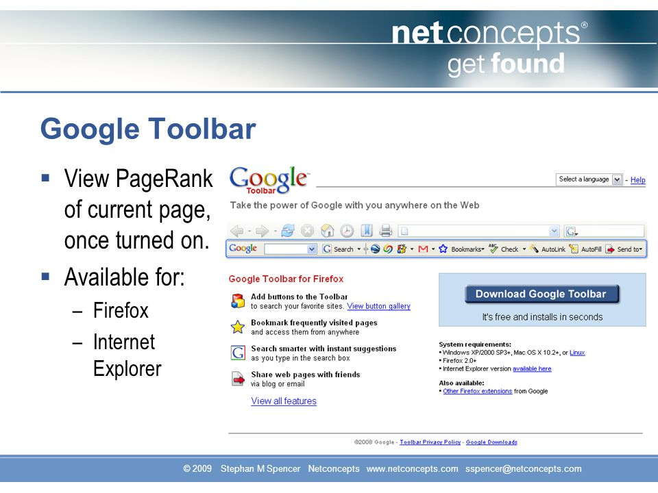© 2009 Stephan M Spencer Netconcepts www.netconcepts.com sspencer@netconcepts.com Google Toolbar View PageRank of current page, once turned on.