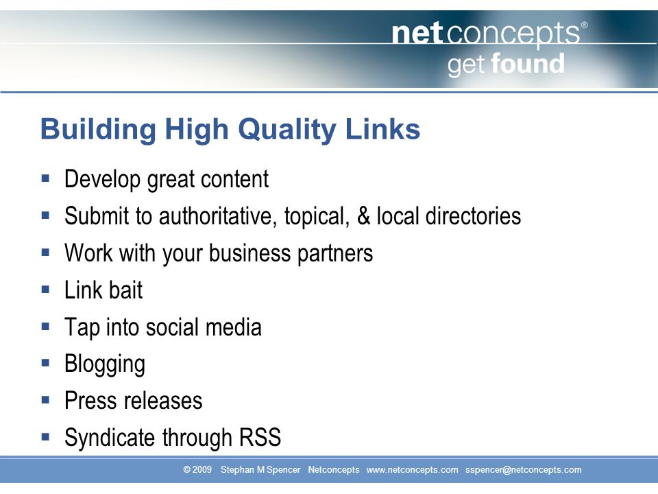 © 2009 Stephan M Spencer Netconcepts www.netconcepts.com sspencer@netconcepts.com Building High Quality Links Develop great content Submit to authorit