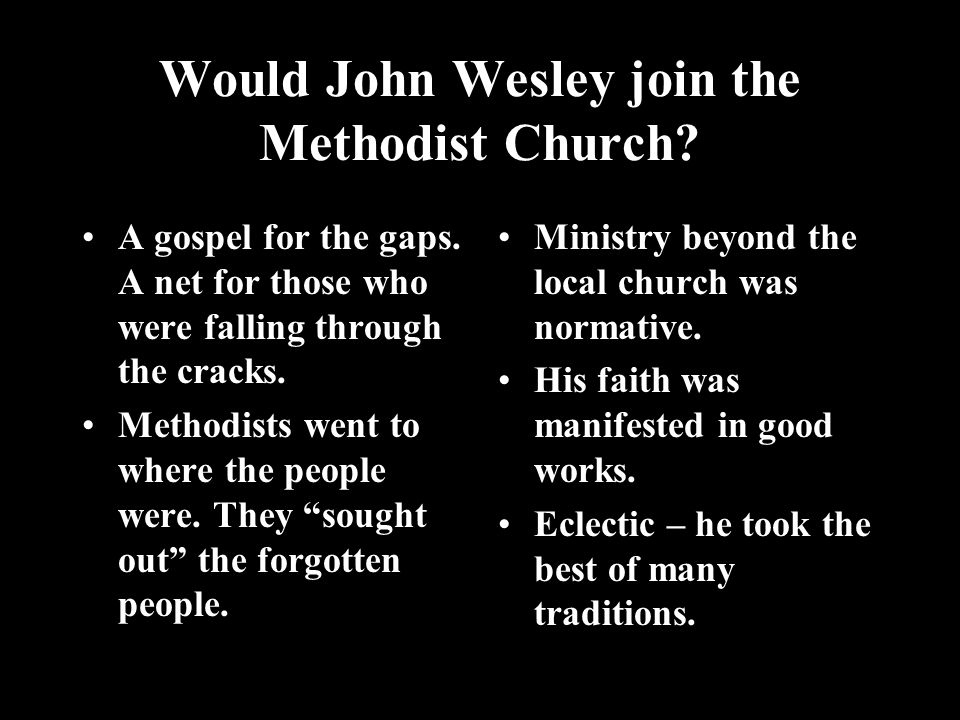 Would John Wesley join the Methodist Church. A gospel for the gaps.