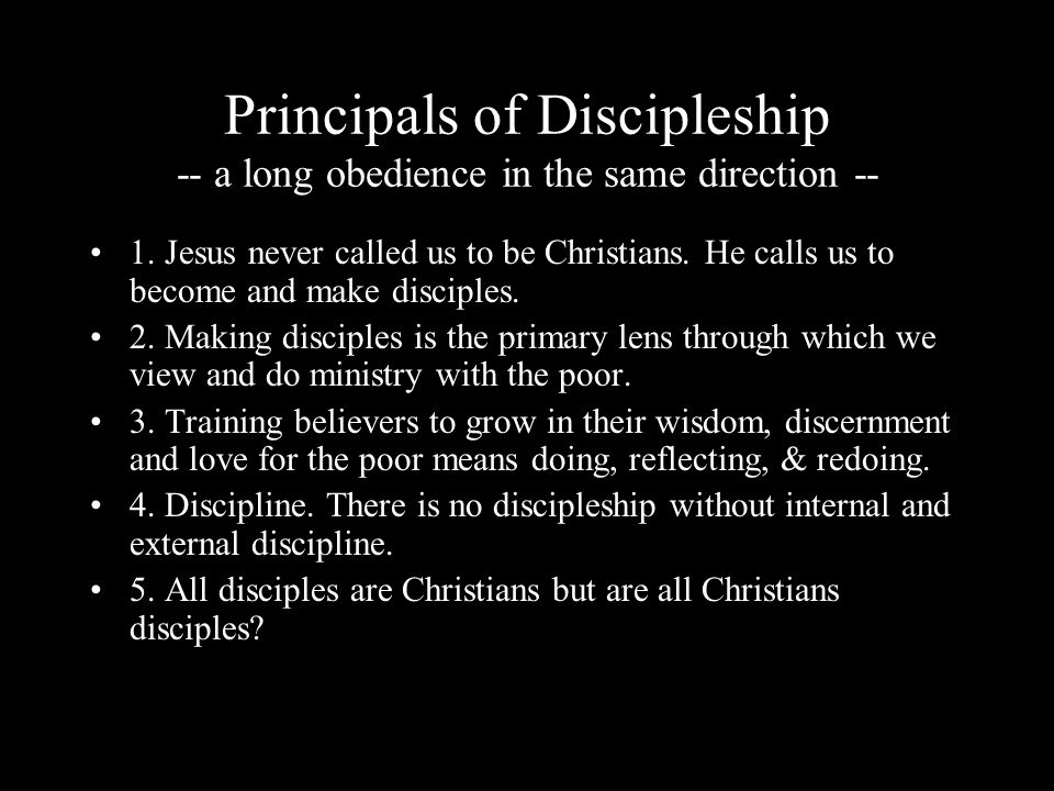 Principals of Discipleship -- a long obedience in the same direction -- 1. Jesus never called us to be Christians. He calls us to become and make disc