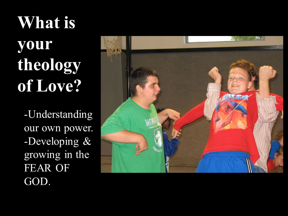 What is your theology of Love. -Understanding our own power.
