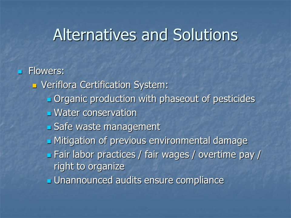 Alternatives and Solutions Flowers: Flowers: Veriflora Certification System: Veriflora Certification System: Organic production with phaseout of pesti