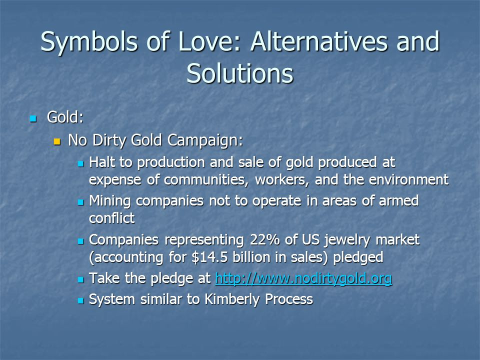Symbols of Love: Alternatives and Solutions Gold: Gold: No Dirty Gold Campaign: No Dirty Gold Campaign: Halt to production and sale of gold produced a