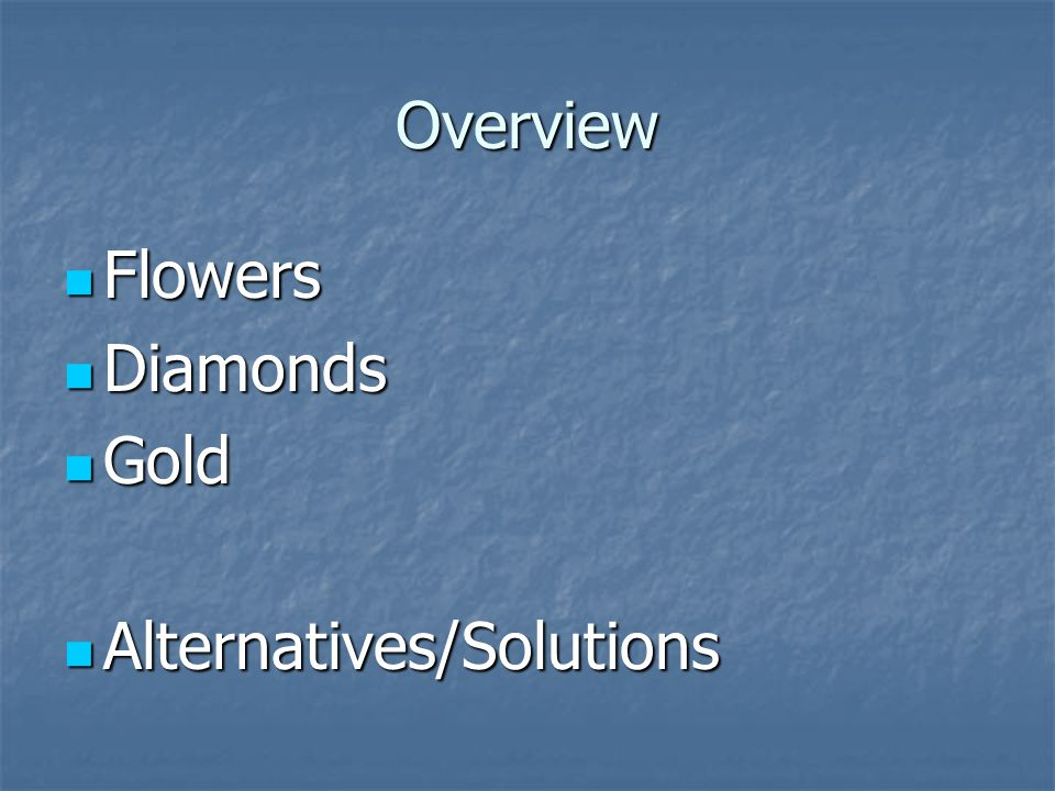 Overview Flowers Flowers Diamonds Diamonds Gold Gold Alternatives/Solutions Alternatives/Solutions