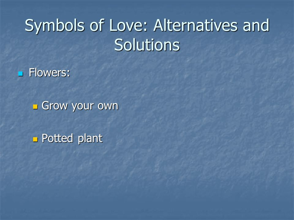 Symbols of Love: Alternatives and Solutions Flowers: Flowers: Grow your own Grow your own Potted plant Potted plant