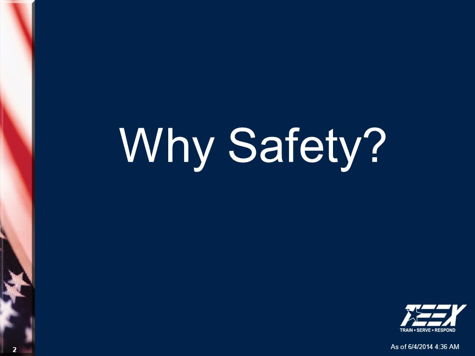 As of 6/4/2014 4:37 AM 2 Why Safety?