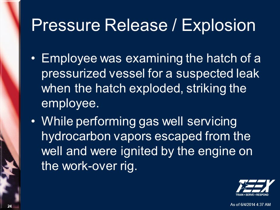 As of 6/4/2014 4:37 AM 24 Pressure Release / Explosion Employee was examining the hatch of a pressurized vessel for a suspected leak when the hatch ex