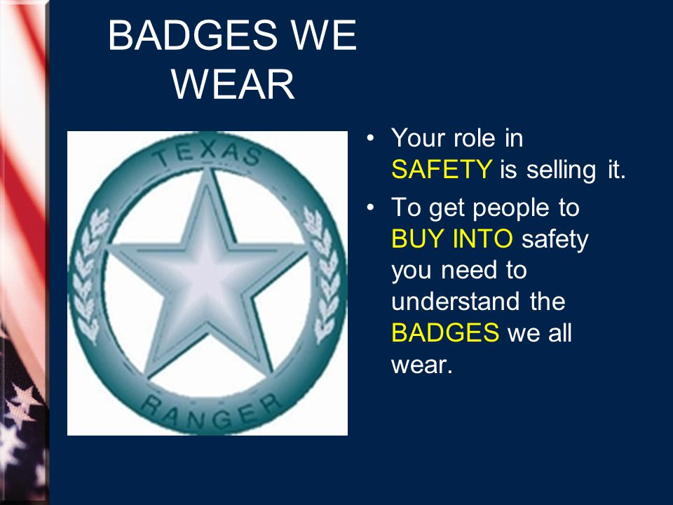 BADGES WE WEAR Your role in SAFETY is selling it.