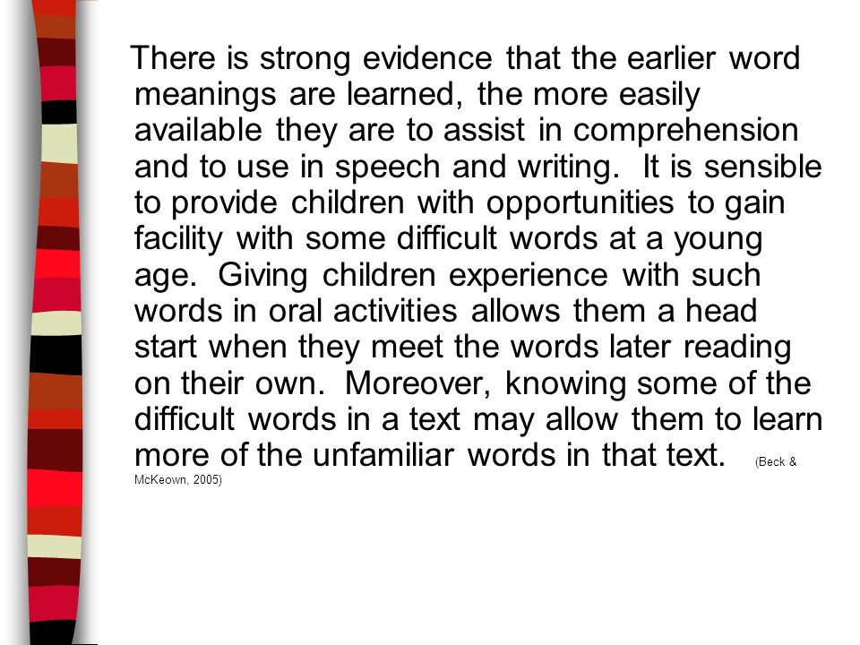 There is strong evidence that the earlier word meanings are learned, the more easily available they are to assist in comprehension and to use in speec