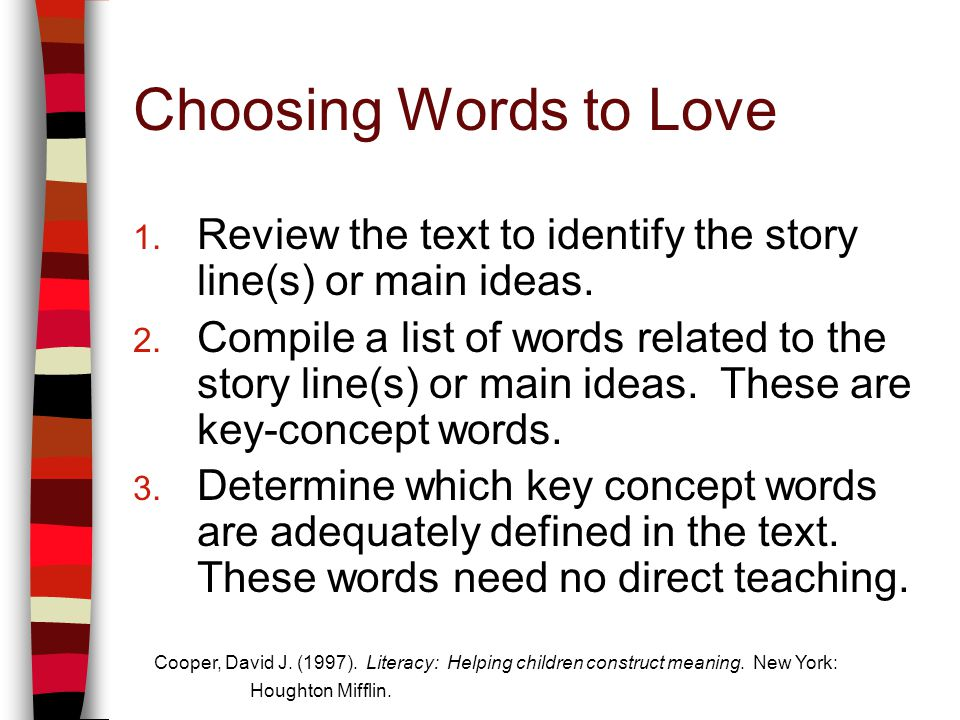 Choosing Words to Love 1. Review the text to identify the story line(s) or main ideas. 2. Compile a list of words related to the story line(s) or main