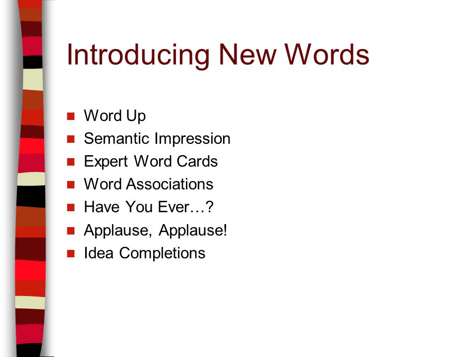 Introducing New Words Word Up Semantic Impression Expert Word Cards Word Associations Have You Ever…? Applause, Applause! Idea Completions