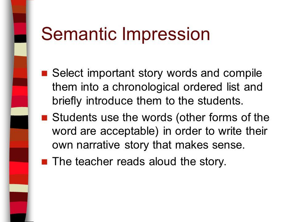 Semantic Impression Select important story words and compile them into a chronological ordered list and briefly introduce them to the students. Studen
