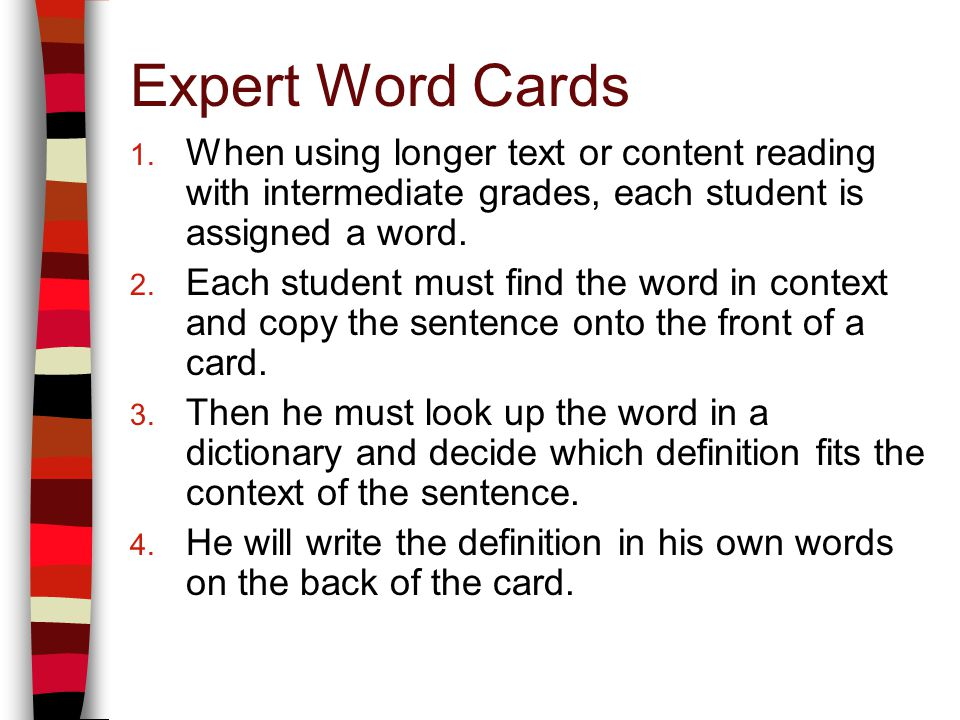 Expert Word Cards 1. When using longer text or content reading with intermediate grades, each student is assigned a word. 2. Each student must find th