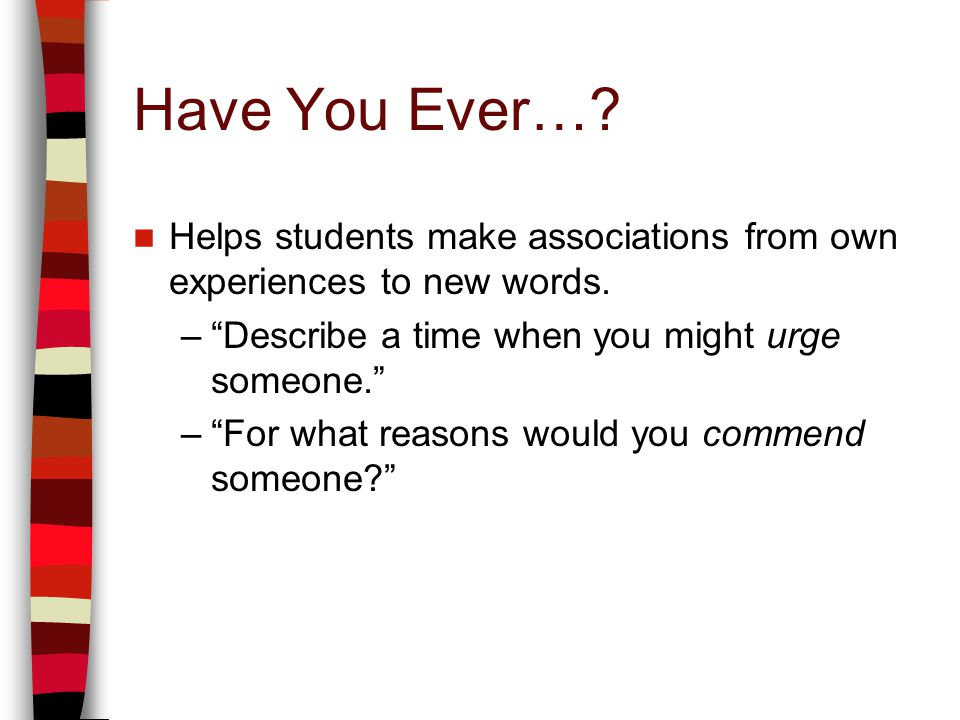 Have You Ever…? Helps students make associations from own experiences to new words. –Describe a time when you might urge someone. –For what reasons wo