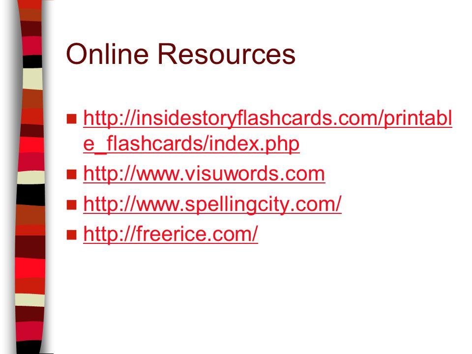 Online Resources http://insidestoryflashcards.com/printabl e_flashcards/index.php http://insidestoryflashcards.com/printabl e_flashcards/index.php http://www.visuwords.com http://www.spellingcity.com/ http://freerice.com/