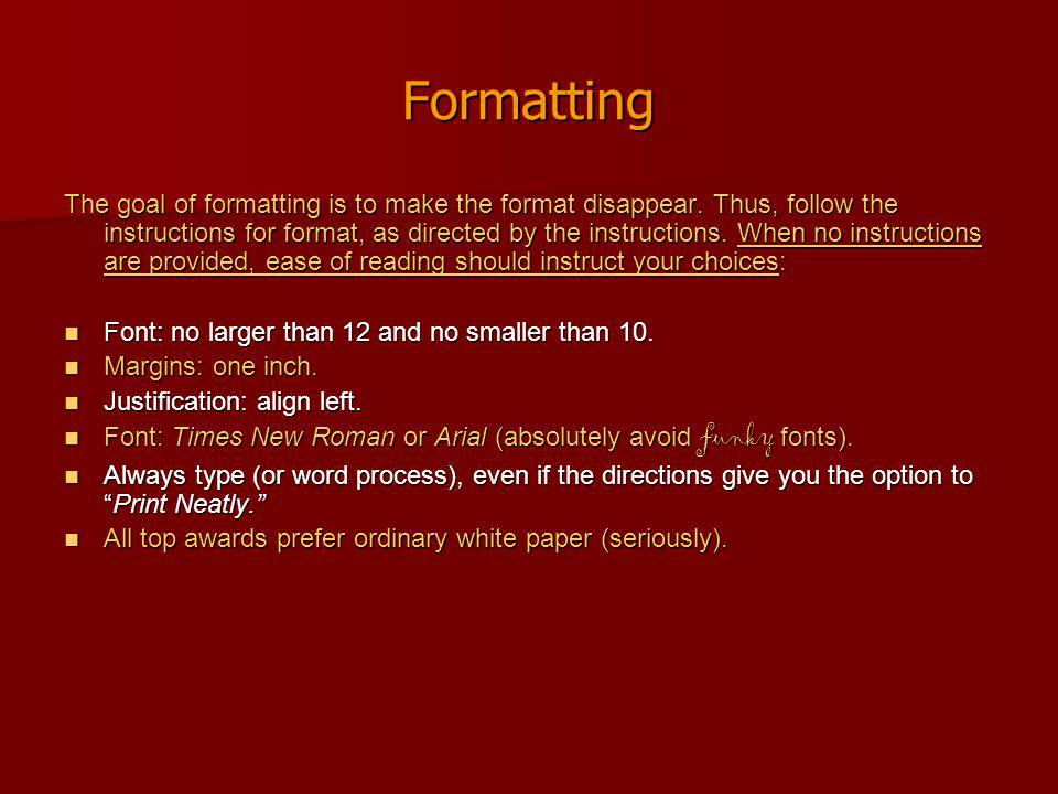 Formatting The goal of formatting is to make the format disappear. Thus, follow the instructions for format, as directed by the instructions. When no