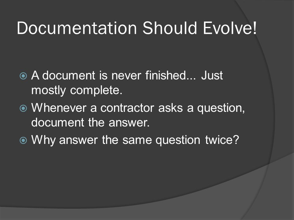 Documentation Should Evolve. A document is never finished...