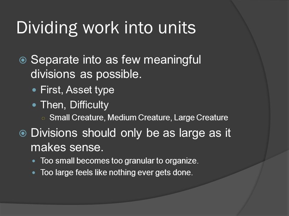 Dividing work into units Separate into as few meaningful divisions as possible.