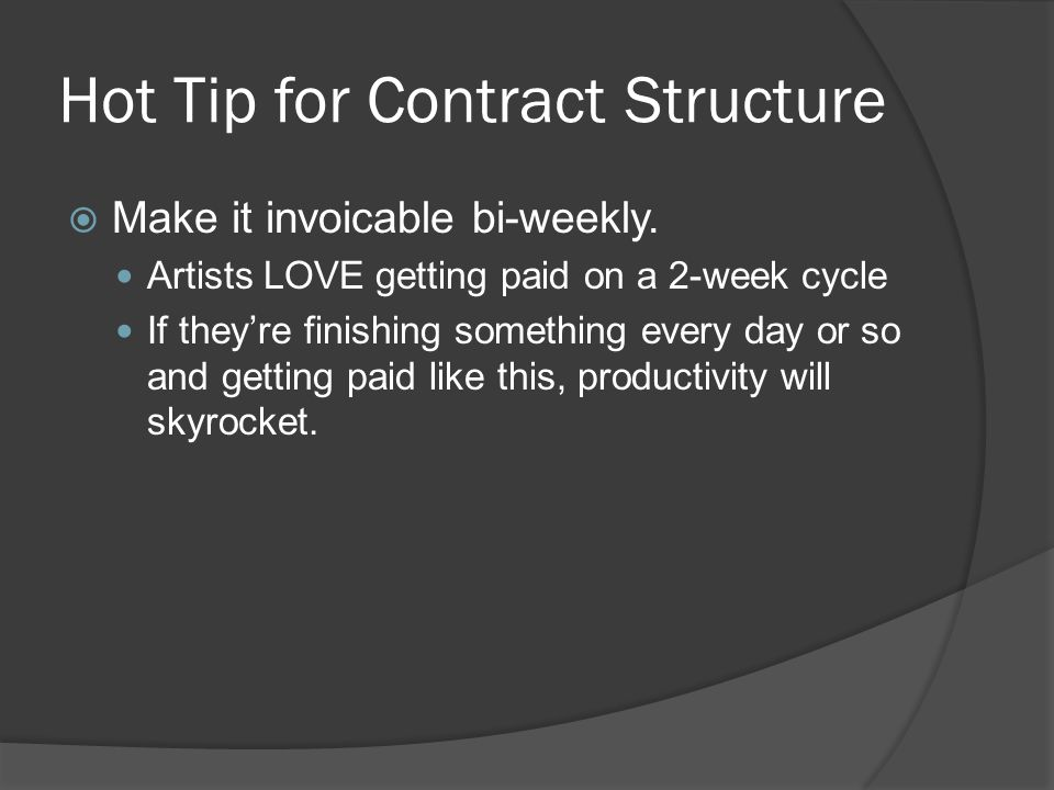 Hot Tip for Contract Structure Make it invoicable bi-weekly.