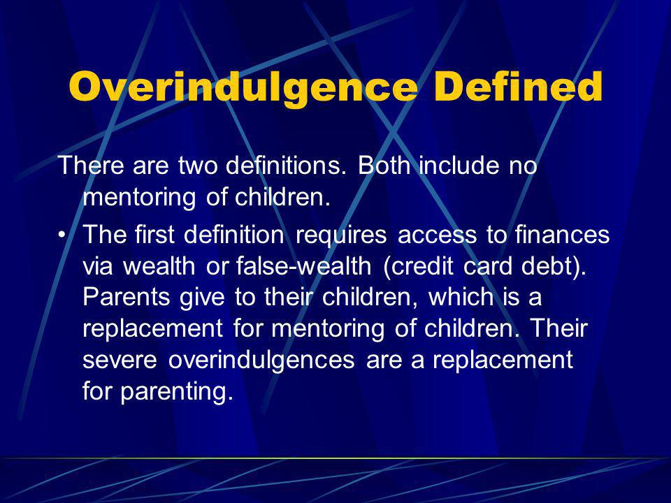 Overindulgence Defined The second definition requires no finances.