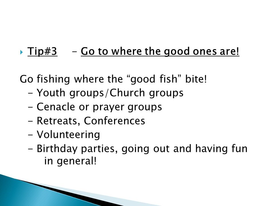 Tip#3- Go to where the good ones are. Go fishing where the good fish bite.
