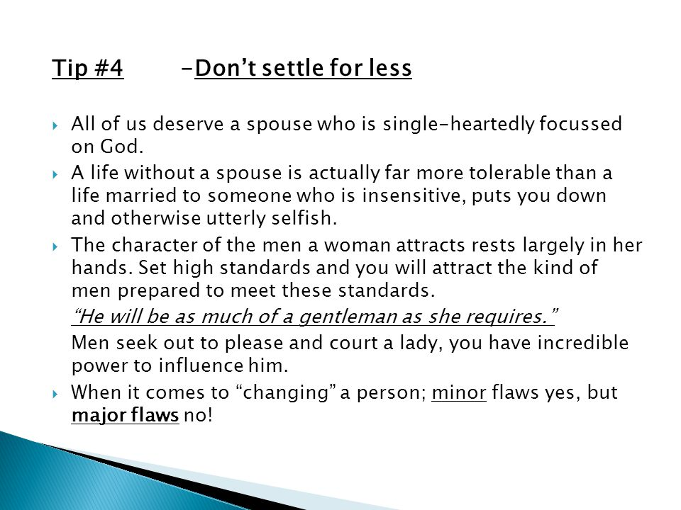 Tip #4-Dont settle for less All of us deserve a spouse who is single-heartedly focussed on God.