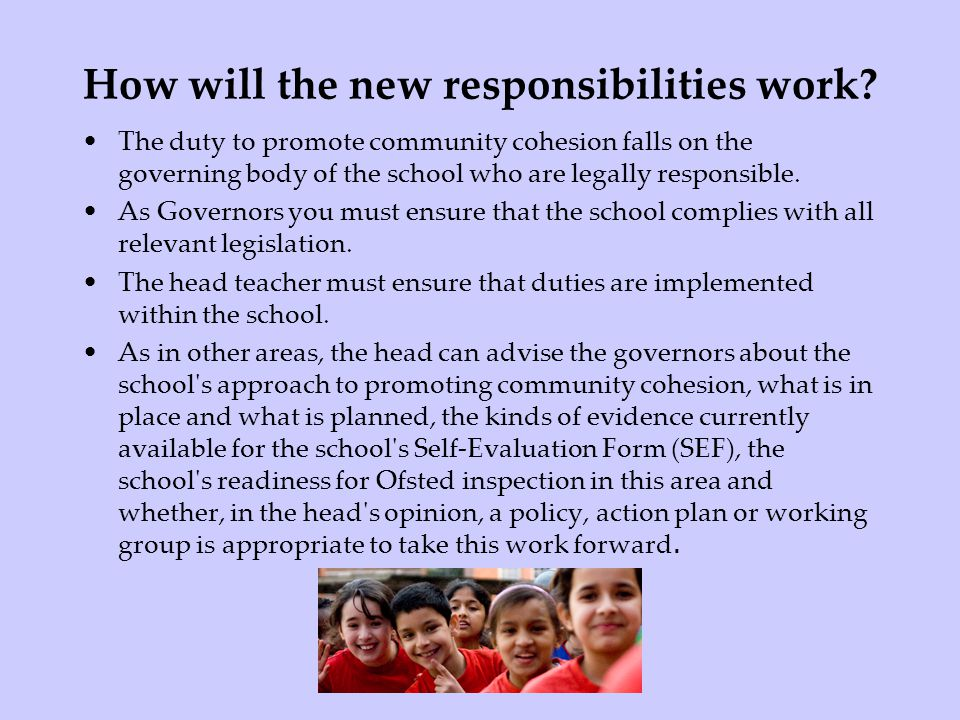 How will the new responsibilities work? The duty to promote community cohesion falls on the governing body of the school who are legally responsible.