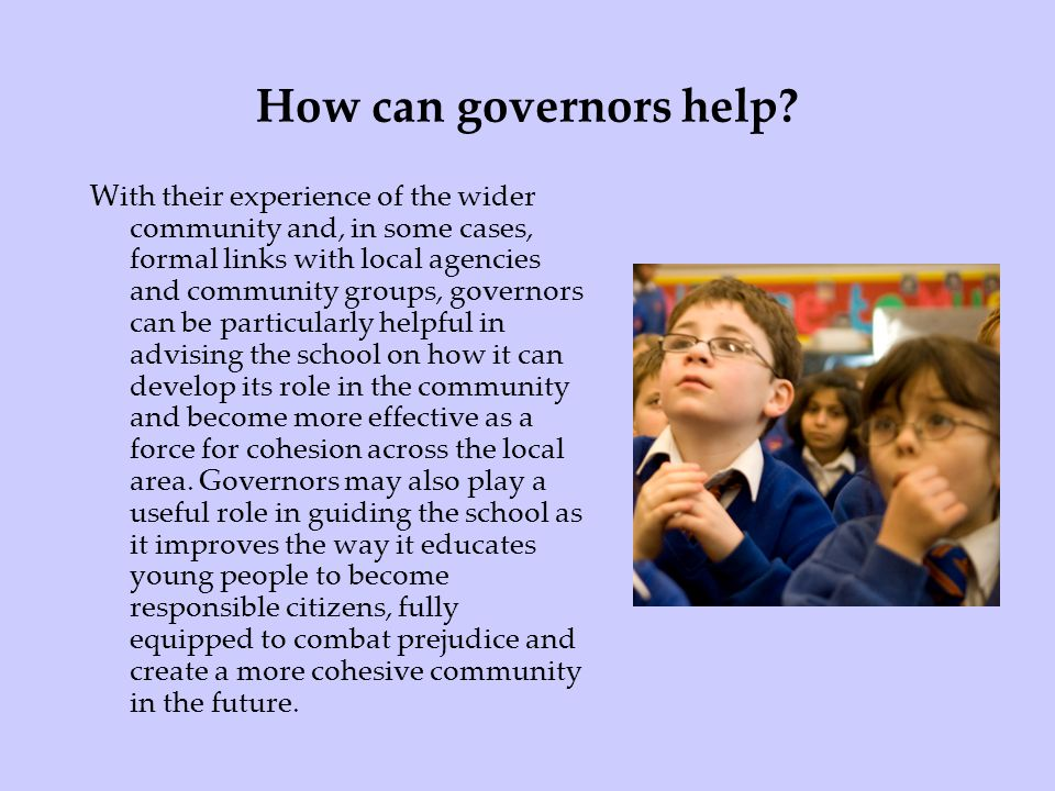 How can governors help? With their experience of the wider community and, in some cases, formal links with local agencies and community groups, govern