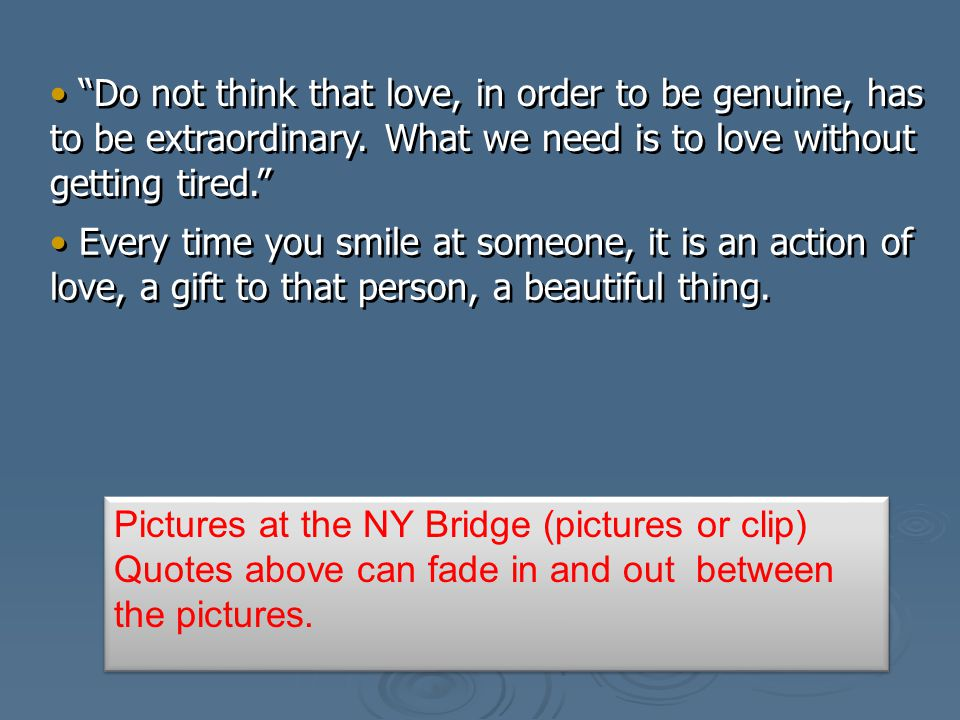 Pictures at the NY Bridge (pictures or clip) Quotes above can fade in and out between the pictures.