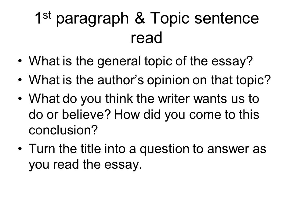 1 st paragraph & Topic sentence read What is the general topic of the essay.