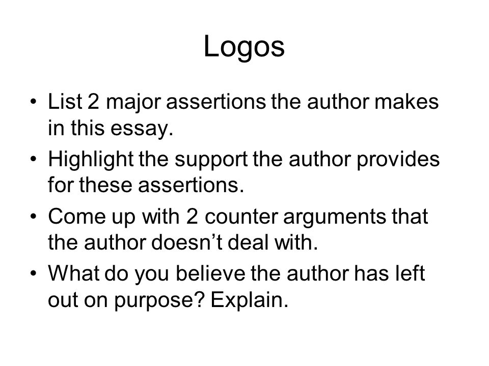 Logos List 2 major assertions the author makes in this essay.
